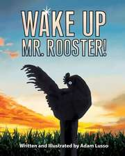 Wake Up Mr. Rooster!