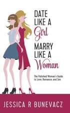 Date Like a Girl Marry Like  a Woman