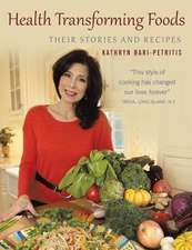 Health Transforming Foods, Their Stories and Recipes