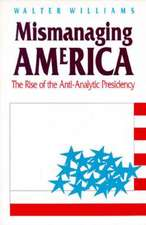 Mismanaging America:  The Rise of the Anti-Analytic Presidency