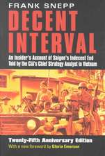 Decent Interval:  An Insider's Account of Saigon's Indecent End Told by the CIA's Chief Strategy Analyst in Vietnam