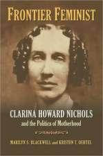 Frontier Feminist:  Clarina Howard Nichols and the Politics of Motherhood