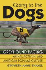 Going to the Dogs:  Greyhound Racing, Animal Activism, and American Popular Culture