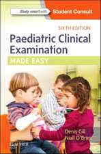 Paediatric Clinical Examination Made Easy: Gill Pediatrie, examinare clinică