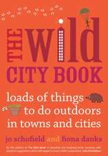 The Wild City Book:  Loads of Things to Do Outdoors in Towns and Cities