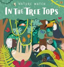 Levison, S: Nature Watch: In the Treetops