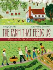 The Farm That Feeds Us: Follow a Family Farm Through All Four Seasons