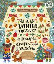 Little Homesteader: A Winter Treasury of Recipes, Crafts and Wisdom