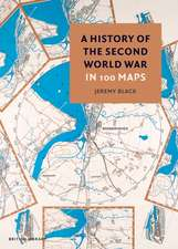 History of the Second World War in 100 Maps