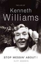 Stop Messin' About!: The Life of Kenneth Williams