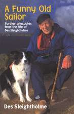 A Funny Old Sailor:  Further Anecdotes from the Life of Des Sleightholme