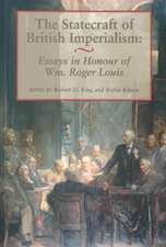 The Statecraft of British Imperialism:  Essays in Honour of Wm. Roger Louis