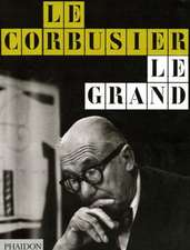 Le Corbusier Le Grand:  The Unguarded Moment