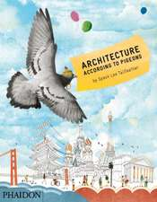 Tailfeather, S: Architecture According to Pigeons