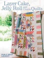 Layer Cake, Jelly Roll and Charm Quilts:  Designs to Make You Look & Feel Fabulous