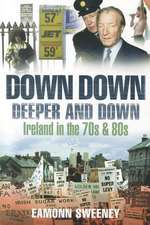 Down Down Deeper and Down:  Ireland in the 70s and 80s