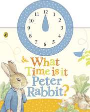 What Time Is It, Peter Rabbit?: A Clock Book