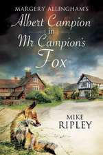 MR Campion's Fox:  A Brand-New Albert Campion Mystery Written by Mike Ripley