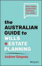 The Australian Guide to Wills and Estate Planning: How to Plan, Protect and Distribute Your Estate