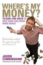 Where′s My Money?: 10 Sure–Fire Ways to Keep, Earn and Grow More Money