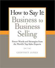How to Say It:  Power Words and Strategies from the World's Top Sales Experts