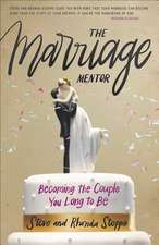 The Marriage Mentor: Becoming the Wife You Long to Be