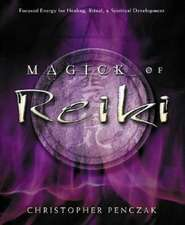 Magick of Reiki:  Focused Energy for Healing, Ritual, & Spiritual Development