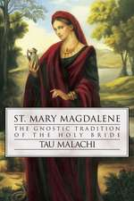 St. Mary Magdalene:  The Gnostic Tradition of the Holy Bible