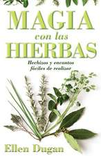 Magia Con las Hierbas:  Hechizos y Encantos Faciles de Realizar = Herb Magic for Beginners