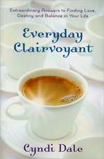 Everyday Clairvoyant:  Extraordinary Answers to Finding Love, Destiny & Balance in Your Life