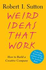 Weird Ideas That Work:  How to Build a Creative Company