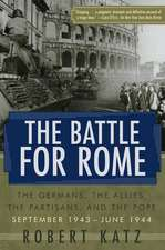 The Battle for Rome:  The Germans, the Allies, the Partisans, and the Pope, September 1943--June 1944