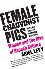 Female Chauvinist Pigs:  Women and the Rise of Raunch Culture