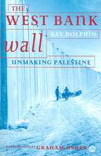 The West Bank Wall: Unmaking Palestine