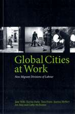 Global Cities At Work: New Migrant Divisions of Labour