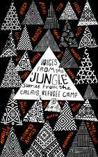 """Voices from the """"Jungle"""": Stories from the Calais Refugee Camp"""