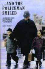 ... And the Policeman Smiled: 10,000 Children Escape from Nazi Europe