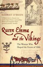 Queen Emma and the Vikings: The Woman Who Shaped the Events of 1066