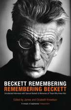 Beckett Remembering: Remembering Beckett: Unpublished Interviews with Samuel Beckett & Memories of Those Who Knew Him
