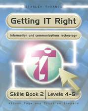 Getting IT Right - ICT Skills Students' Book 2 ( Levels 4-5)