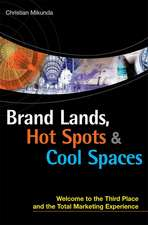 Brand Lands, Hot Spots & Cool Spaces:  Welcome to the Third Place and the Total Marketing Experience