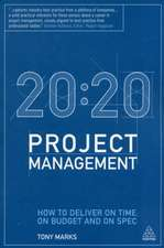 20:20 Project Management: How to Deliver on Time, on Budget and on Spec