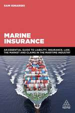 Marine Insurance: An Essential Guide to Liability, Insurance, Law, the Market and Claims in the Maritime Industry