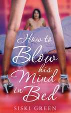 Green, S: How to Blow His Mind in Bed
