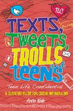 Naik, A: Teen Life Confidential: Texts, Tweets, Trolls and T