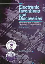 Electronic Inventions and Discoveries:  Electronics from Its Earliest Beginnings to the Present Day, Fourth Edition