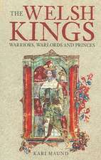 The Welsh Kings:  Warriors, Warlords, and Princes