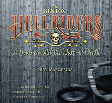 The Ken Fox Hellriders:  A Journey with the Wall of Death