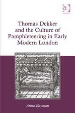 Thomas Dekker and the Culture of Pamphleteering in Early Modern London. by Anna Bayman