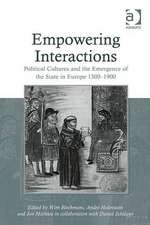 Empowering Interactions: Political Cultures and the Emergence of the State in Europe 1300-1900